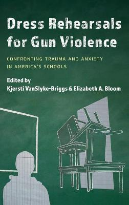 Dress Rehearsals for Gun Violence: Confronting Trauma and Anxiety in America's Schools book