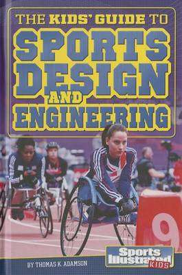 The Kids' Guide to Sports Design and Engineering by Thomas K. Adamson