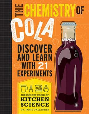 The Chemistry of Cola: Discover and Learn with 21 Experiments book