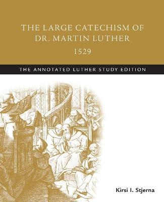 The Large Catechism of Dr. Martin Luther, 1529 by Martin Luther