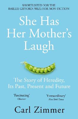 She Has Her Mother's Laugh: The Story of Heredity, Its Past, Present and Future by Carl Zimmer