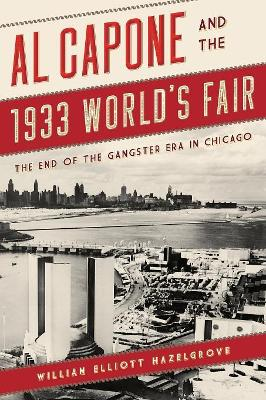 Al Capone and the 1933 World's Fair: The End of the Gangster Era in Chicago book