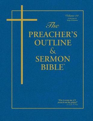 The Preacher's Outline & Sermon Bible - Vol. 22: Ecclesiastes & Song of Solomon: King James Version by Leadership Ministries Worldwide