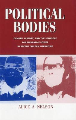 Political Bodies by Alice A. Nelson