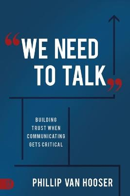 We Need to Talk: Building Trust When Communicating Gets Critical by Phillip Van Hooser