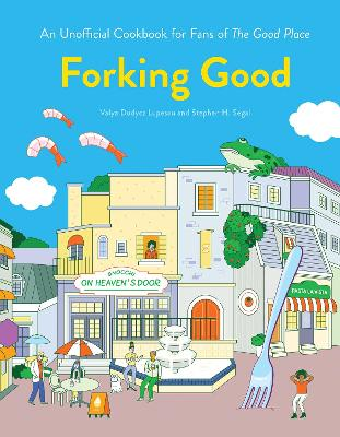 Forking Good: An Unofficial Cookbook for Fans of The Good Place by Valya Dudycz Lupescu