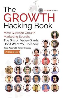 The Growth Hacking Book: Most Guarded Growth Marketing Secrets The Silicon Valley Giants Don't Want You To Know by Parul Agrawal