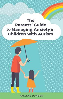 The Parents' Guide to Managing Anxiety in Children with Autism book