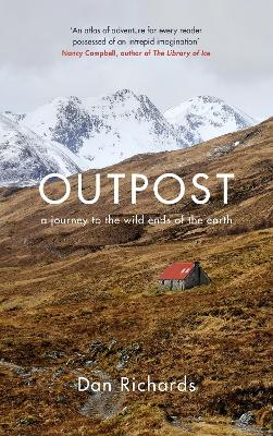 Outpost: A Journey to the Wild Ends of the Earth by Dan Richards