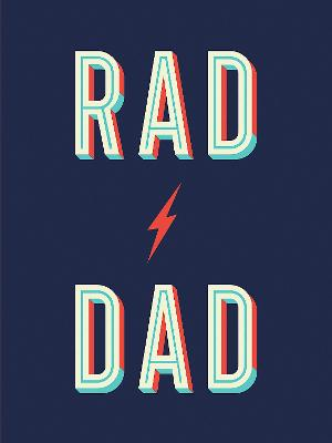 Rad Dad: Cool Quotes and Quips for a Fantastic Father book