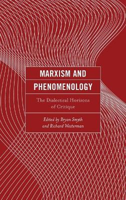Marxism and Phenomenology: The Dialectical Horizons of Critique book
