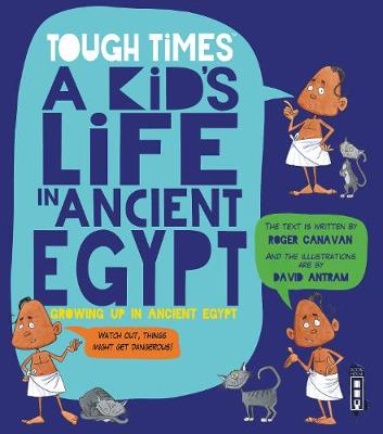 Tough Times: A Kid's Life in Ancient Egypt by Roger Canavan