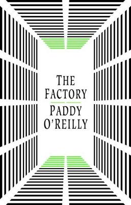 The Factory by Paddy O'Reilly