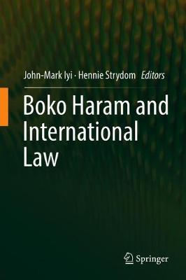 Boko Haram and International Law by John-Mark Iyi