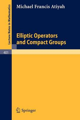 Elliptic Operators and Compact Groups by M. F. Atiyah