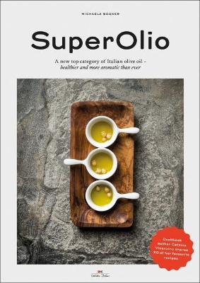Super Olio: A New Top Category of Italian Olive Oil - Healthier and More Aromatic Than Ever by Michaela Bogner