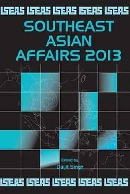 Southeast Asian Affairs 2013 by Daljit Singh