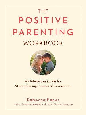 Positive Parenting Workbook by Rebecca Eanes