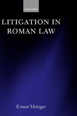 Litigation in Roman Law by Ernest Metzger
