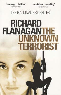The The Unknown Terrorist by Richard Flanagan
