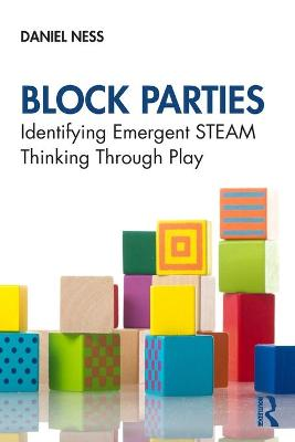 Block Parties: Identifying Emergent STEAM Thinking Through Play by Daniel Ness