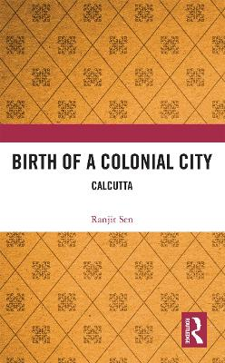 Birth of a Colonial City: Calcutta by Ranjit Sen