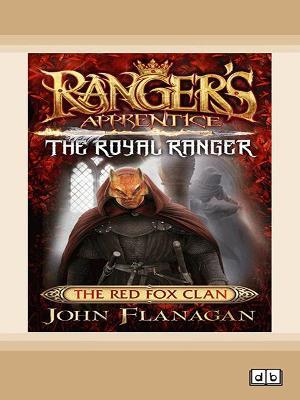 Ranger's Apprentice The Royal Ranger 2: The Red Fox Clan by John Flanagan