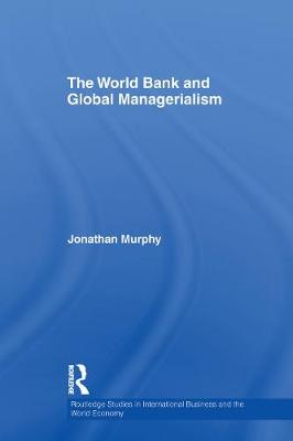 The World Bank and Global Managerialism by Jonathan Murphy