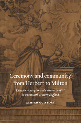Ceremony and Community from Herbert to Milton by Achsah Guibbory