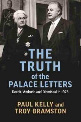 The Truth of the Palace Letters: Deceit, Ambush and Dismissal in 1975 by Troy Bramston