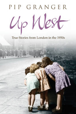 Up West by Pip Granger