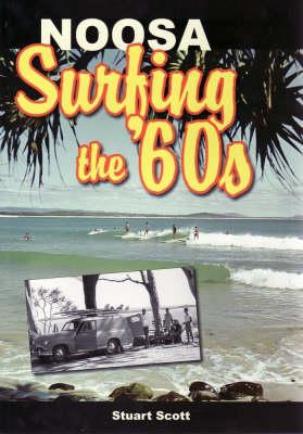 Noosa: Surfing the '60s by Stuart Scott