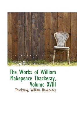 The Works of William Makepeace Thackeray, Volume XVIII by Thackeray William Makepeace
