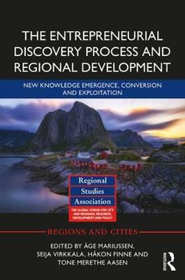 The Entrepreneurial Discovery Process and Regional Development: New Knowledge Emergence, Conversion and Exploitation book