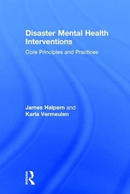 Disaster Mental Health Interventions: Core Principles and Practices by James Halpern