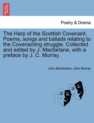 The Harp of the Scottish Covenant. Poems, Songs and Ballads Relating to the Covenanting Struggle. Collected and Edited by J. MacFarlane, with a Preface by J. C. Murray. by John MacFarlane