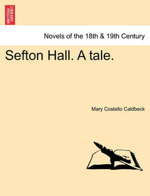Sefton Hall. a Tale. by Mary Costello Caldbeck