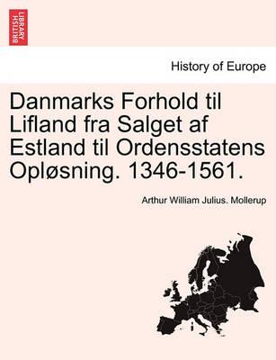 Danmarks Forhold Til Lifland Fra Salget AF Estland Til Ordensstatens Oplosning. 1346-1561. book