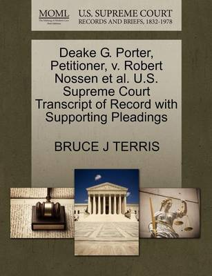 Deake G. Porter, Petitioner, V. Robert Nossen et al. U.S. Supreme Court Transcript of Record with Supporting Pleadings by Bruce J Terris