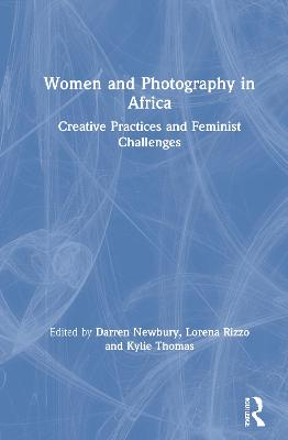 Women and Photography in Africa: Creative Practices and Feminist Challenges book