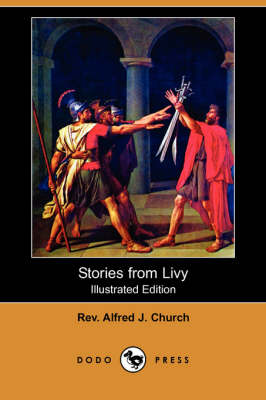 Stories from Livy (Illustrated Edition) (Dodo Press) by Rev Alfred J Church
