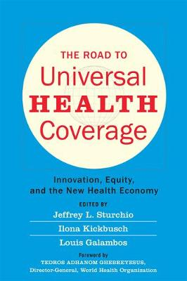The Road to Universal Health Coverage: Innovation, Equity, and the New Health Economy by Jeffrey L. Sturchio