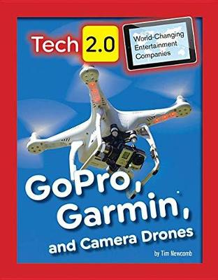 Tech 2.0 World-Changing Entertainment Companies: GoPro, Garmin, and Camera Drones by Tim Newcomb