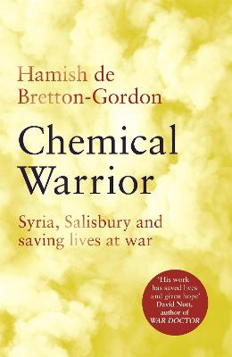 Chemical Warrior: Syria, Salisbury and Saving Lives at War book