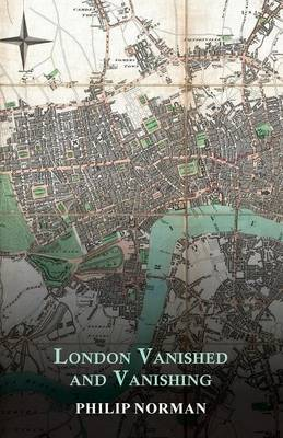 London Vanished and Vanishing - Painted and Described by Philip Norman