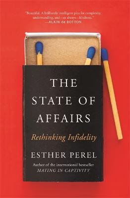 The State Of Affairs: Rethinking Infidelity - a book for anyone who has ever loved book