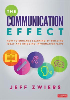 The Communication Effect: How to Enhance Learning by Building Ideas and Bridging Information Gaps by Jeff Zwiers