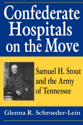 Confederate Hospitals on the Move by Glenna R.Schroeder- Lein