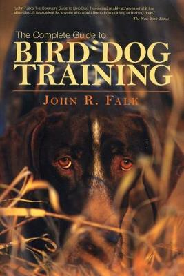 The Complete Guide to Bird Dog Training by John Falk