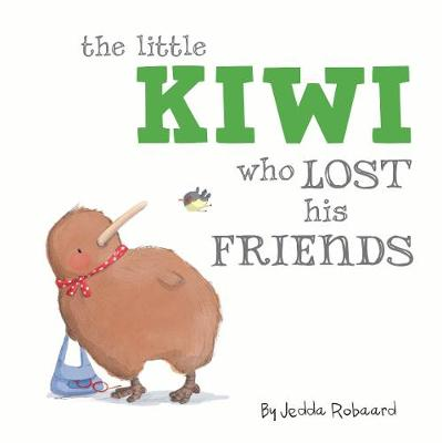 The Little Kiwi Who Lost His Friends by Jedda Robaard